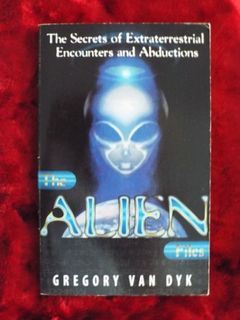 The Alien Files - the secrets of extraterrestrial encounters & abductions