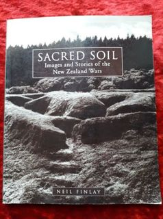 Sacred Soil - images and stories of the New Zealand Wars