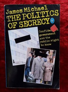 The Politics of Secrecy - confidential government and the public right to know.