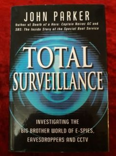 Total Surveillance - investigating the big brother world of e-spies, eavesdroppers & cctv