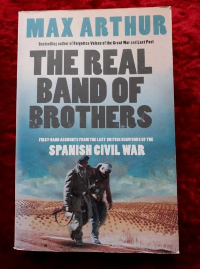 The Real Band of Brothers - first hand accounts from the last British survivors of the Spanish Civil War
