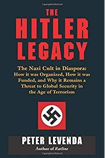 The Hitler Legacy; The Nazi cult in diaspora, how it was organised, how if was funded and why it remains a threat to global security in the age of terrorism By Peter Levenda